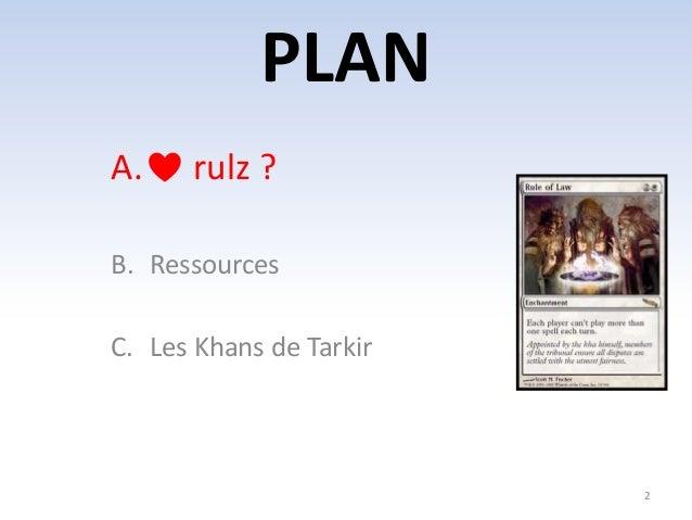 PLAN  2  A. rulz ?  B. Ressources  C. Les Khans de Tarkir