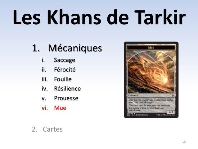 Les Khans de Tarkir  20  1. Mécaniques  i. Saccage  ii. Férocité  iii. Fouille  iv. Résilience  v. Prouesse  vi. Mue  2. C...