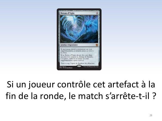 Si un joueur contrôle cet artefact à la  fin de la ronde, le match s'arrête-t-il ?  28