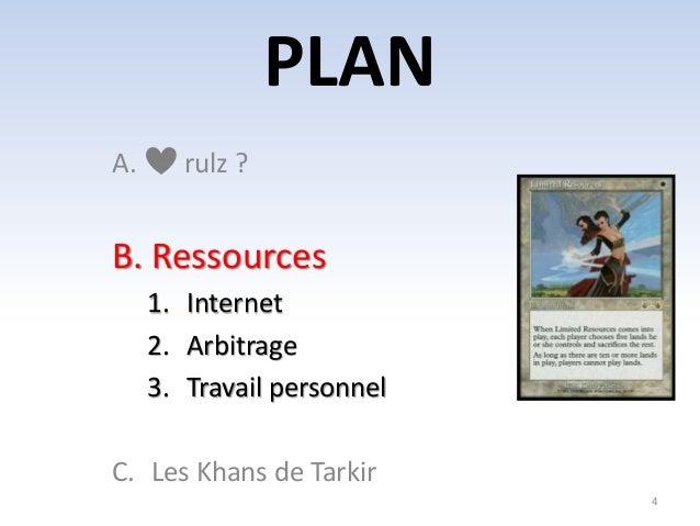 PLAN  4  A. rulz ?  B. Ressources  1. Internet  2. Arbitrage  3. Travail personnel  C. Les Khans de Tarkir