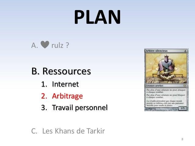 PLAN  8  A. rulz ?  B. Ressources  1. Internet  2. Arbitrage  3. Travail personnel  C. Les Khans de Tarkir