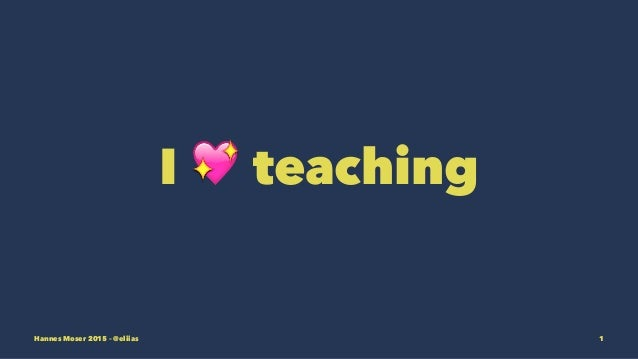 I ! teaching Hannes Moser 2015 – @eliias 1