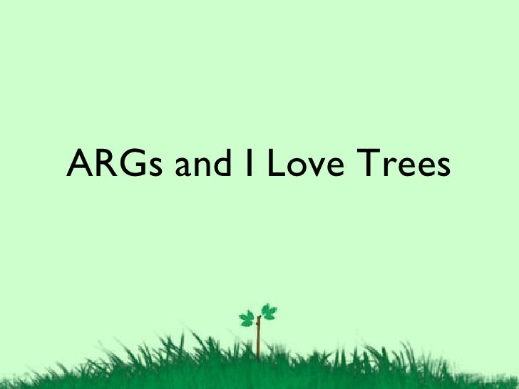 <ul><li>ARGs and I Love Trees </li></ul>