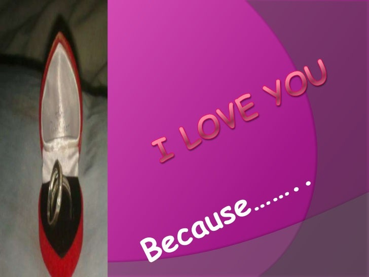 I love you <br />Because……..<br />
