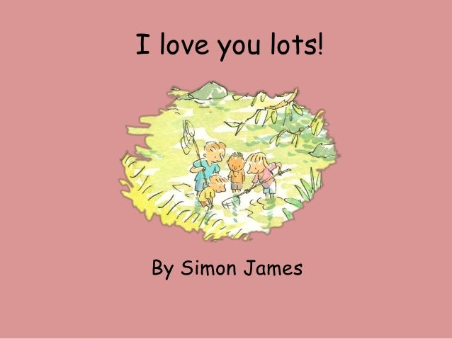 I love you lots! By Simon James