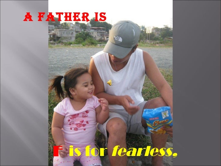 F  is for  fearless,   A FATHER IS