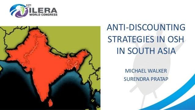 ANTI-DISCOUNTING STRATEGIES IN OSH IN SOUTH ASIA MICHAEL WALKER SURENDRA PRATAP