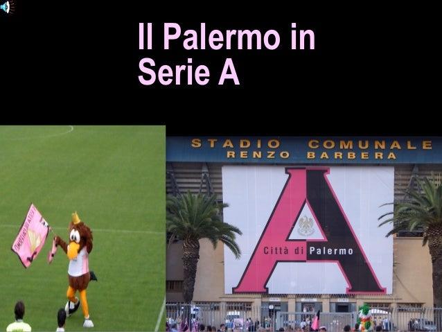 Il Palermo in Serie A STIAMO ARRIVANDO IN SERIE A