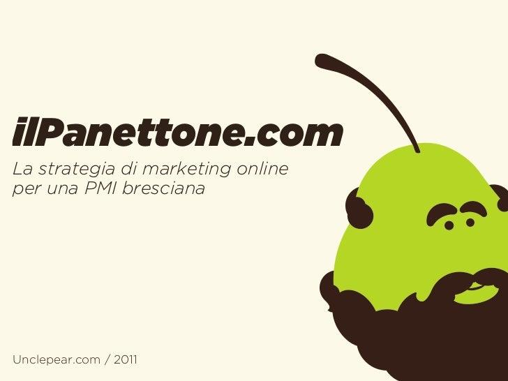 ilPanettone.comLa strategia di marketing onlineper una PMI brescianaUnclepear.com / 2011