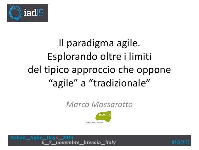 """Il paradigma agile. Esplorando oltre i limiti del tipico approccio che oppone """"agile"""" a """"tradizionale"""" Marco Massarotto"""
