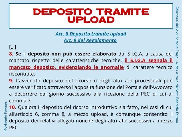 Art. 8 Deposito tramite upload Art. 9 del Regolamento [...] 8. Se il deposito non può essere elaborato dal S.I.G.A. a caus...