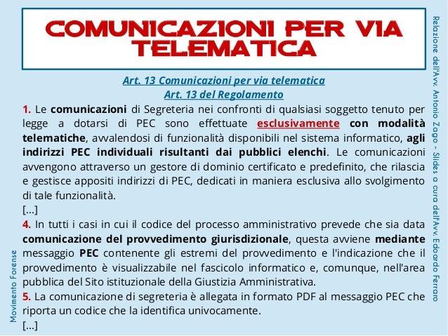 Art. 13 Comunicazioni per via telematica Art. 13 del Regolamento 1. Le comunicazioni di Segreteria nei confronti di qualsi...