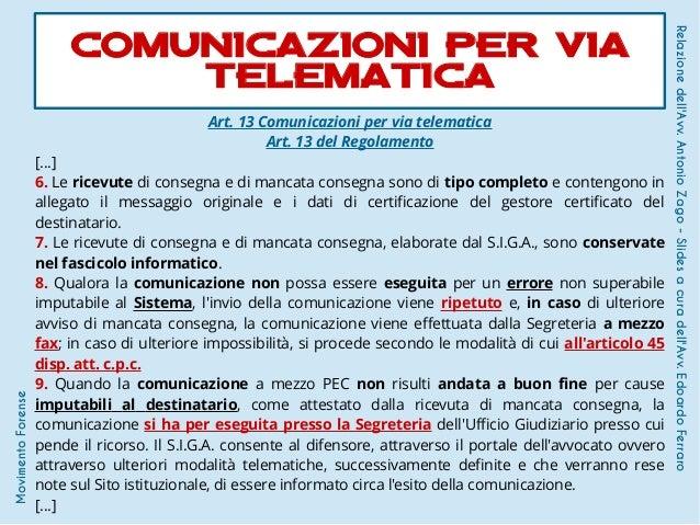Art. 13 Comunicazioni per via telematica Art. 13 del Regolamento […] 6. Le ricevute di consegna e di mancata consegna sono...