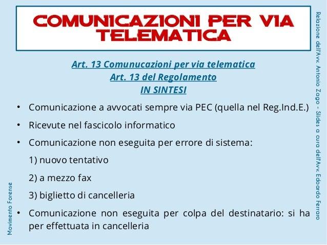 Art. 13 Comunucazioni per via telematica Art. 13 del Regolamento IN SINTESI ● Comunicazione a avvocati sempre via PEC (que...