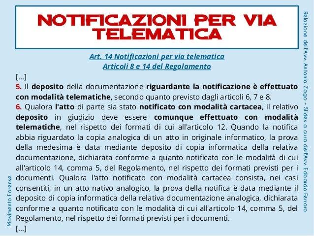 Art. 14 Notificazioni per via telematica Articoli 8 e 14 del Regolamento [...] 5. Il deposito della documentazione riguard...