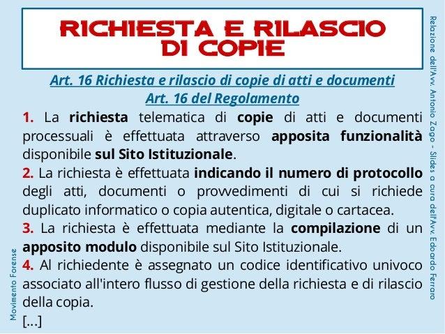 Art. 16 Richiesta e rilascio di copie di atti e documenti Art. 16 del Regolamento 1. La richiesta telematica di copie di a...