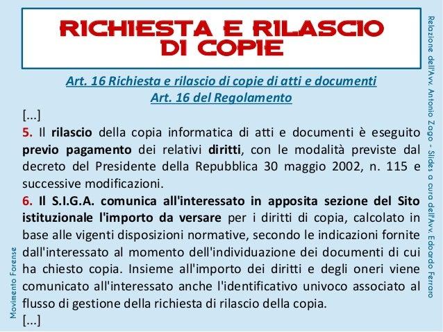 Art. 16 Richiesta e rilascio di copie di atti e documenti Art. 16 del Regolamento [...] 5. Il rilascio della copia informa...