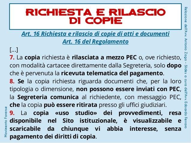 Art. 16 Richiesta e rilascio di copie di atti e documenti Art. 16 del Regolamento [...] 7. La copia richiesta è rilasciata...
