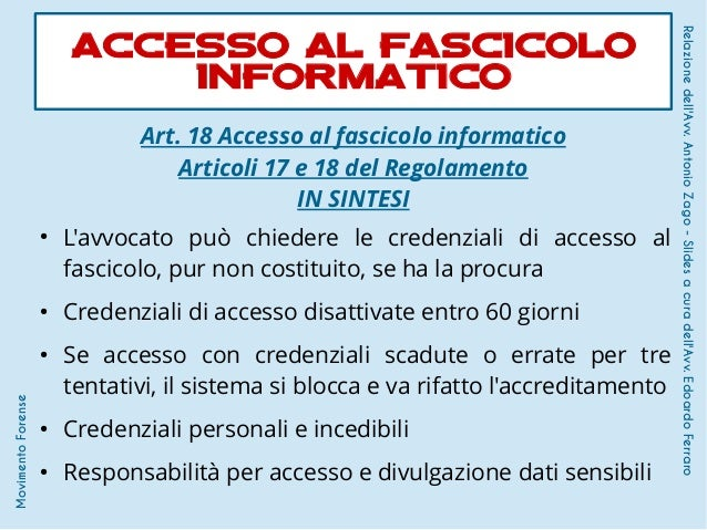 Art. 18 Accesso al fascicolo informatico Articoli 17 e 18 del Regolamento IN SINTESI ● L'avvocato può chiedere le credenzi...
