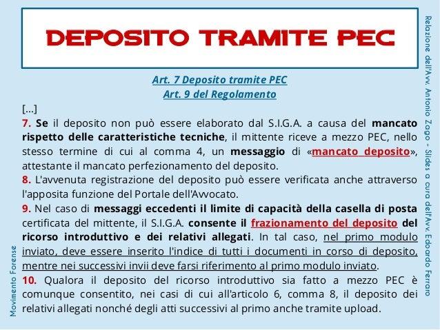 Art. 7 Deposito tramite PEC Art. 9 del Regolamento [...] 7. Se il deposito non può essere elaborato dal S.I.G.A. a causa d...