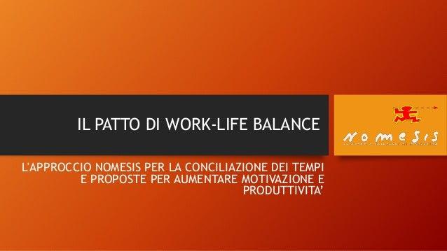 IL PATTO DI WORK-LIFE BALANCE L'APPROCCIO NOMESIS PER LA CONCILIAZIONE DEI TEMPI E PROPOSTE PER AUMENTARE MOTIVAZIONE E PR...