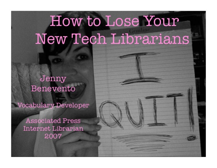 How to Lose Your     New Tech Librarians     Jenny   BeneventoVocabulary Developer  Associated Press Internet Librarian   ...