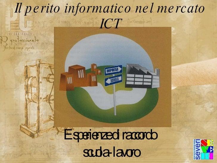 Il perito informatico nel mercato ICT Esperienze di raccordo  scuola-lavoro