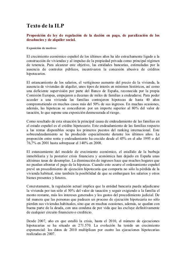 Texto de la ILPProposición de ley de regulación de la dación en pago, de paralización de losdesahucios y de alquiler socia...