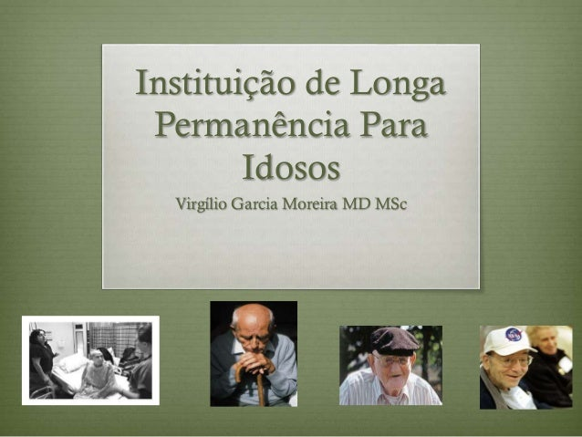 Instituição de Longa Permanência Para Idosos Virgílio Garcia Moreira MD MSc