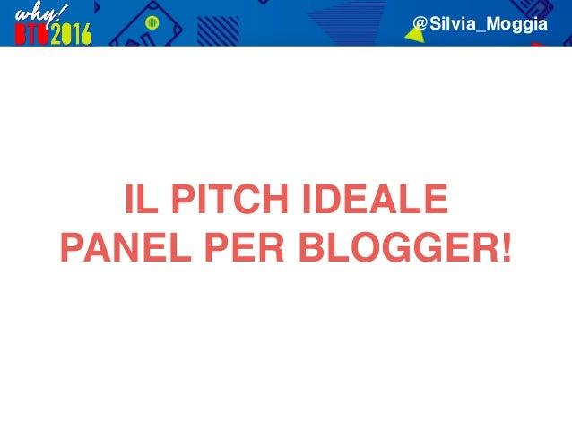 IL PITCH IDEALE PANEL PER BLOGGER! @Silvia_Moggia