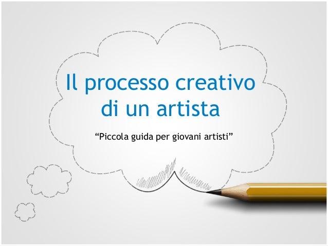"""Il processo creativo di un artista """"Piccola guida per giovani artisti"""""""