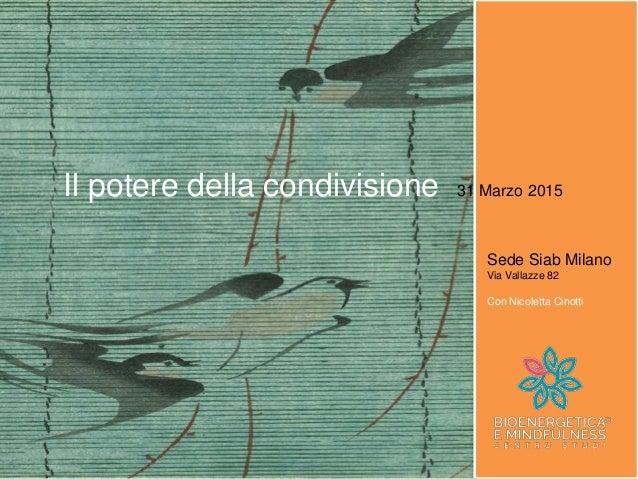 Milano, Istituto Kuan, 31 Marzo 2015 Il potere della condivisione Il potere della condivisione 31 Marzo 2015 Sede Siab Mil...