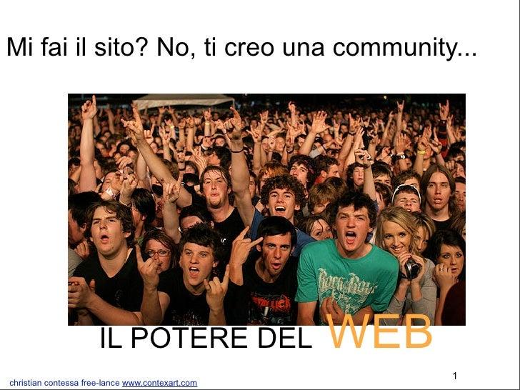 Mi fai il sito? No, ti creo una community...                           IL POTERE DEL               WEB                    ...