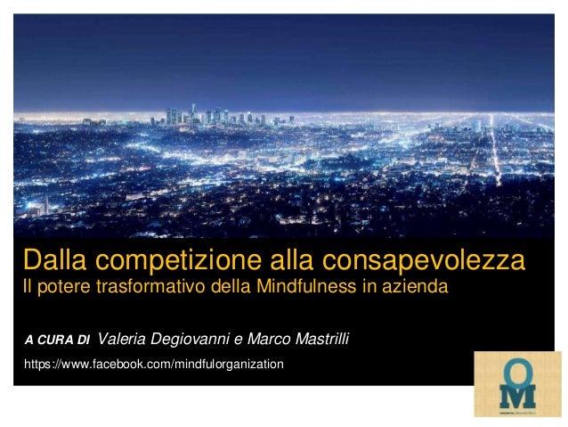 Dalla competizione alla consapevolezza Il potere trasformativo della Mindfulness in azienda A CURA DI Valeria Degiovanni e...