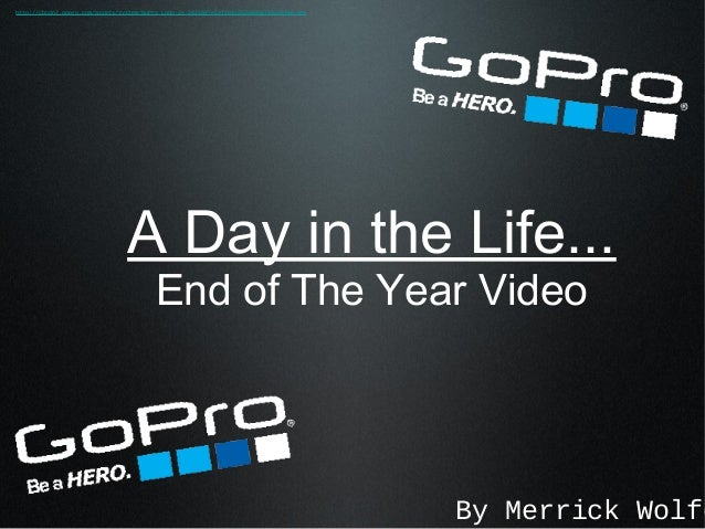 A Day in the Life...End of The Year VideoBy Merrick Wolfehttp://cbcdn2.gopro.com/assets/system/GoPro_Logo-2x-2821687e1ef1b...