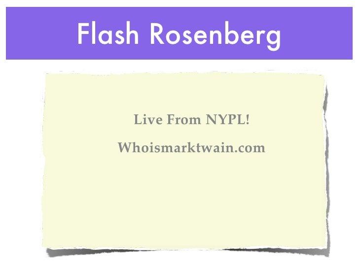 Flash Rosenberg      Live From NYPL!   Whoismarktwain.com