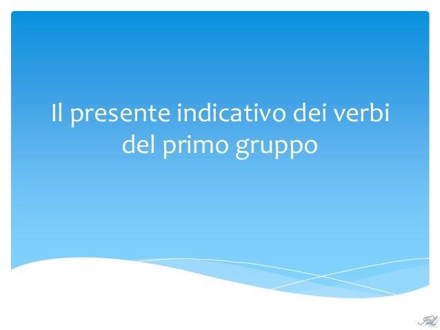 Il presente indicativo dei verbi del primo gruppo