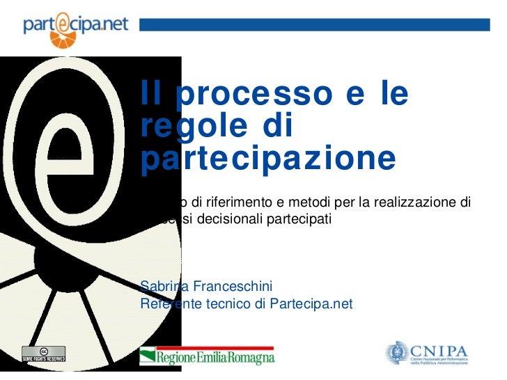 Il processo e leregole dipartecipazioneQuadro di riferimento e metodi per la realizzazione diprocessi decisionali partecip...