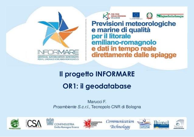 Il progetto INFORMARE OR1: il geodatabase Marucci F. Proambiente S.c.r.l., Tecnopolo CNR di Bologna