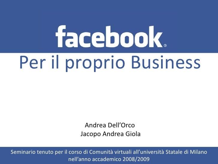Per il proprio Business<br />Andrea Dell'Orco <br />Jacopo Andrea Giola<br />Seminario tenuto per il corso di Comunità vir...