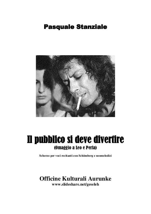 Pasquale Stanziale Il pubblico si deve divertire (Omaggio a Leo e Perla) Scherzo per voci recitanti con Schömberg e neomel...