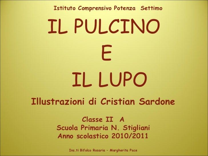 IL PULCINO  E  IL LUPO Illustrazioni di Cristian Sardone Classe II  A Scuola Primaria N. Stigliani Anno scolastico 2010/20...