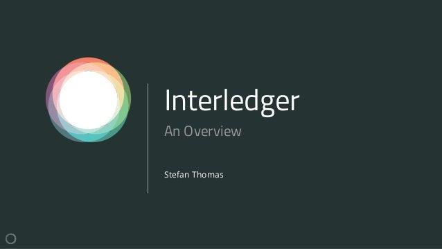 Interledger Stefan Thomas An Overview