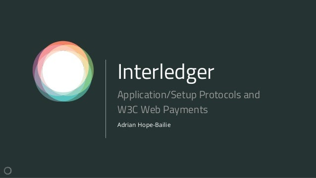 Interledger Adrian Hope-Bailie Application/Setup Protocols and W3C Web Payments