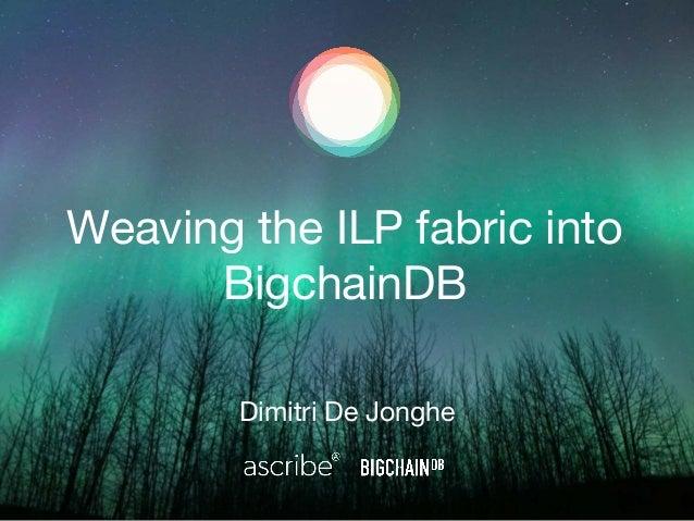 Weaving the ILP fabric into BigchainDB Dimitri De Jonghe