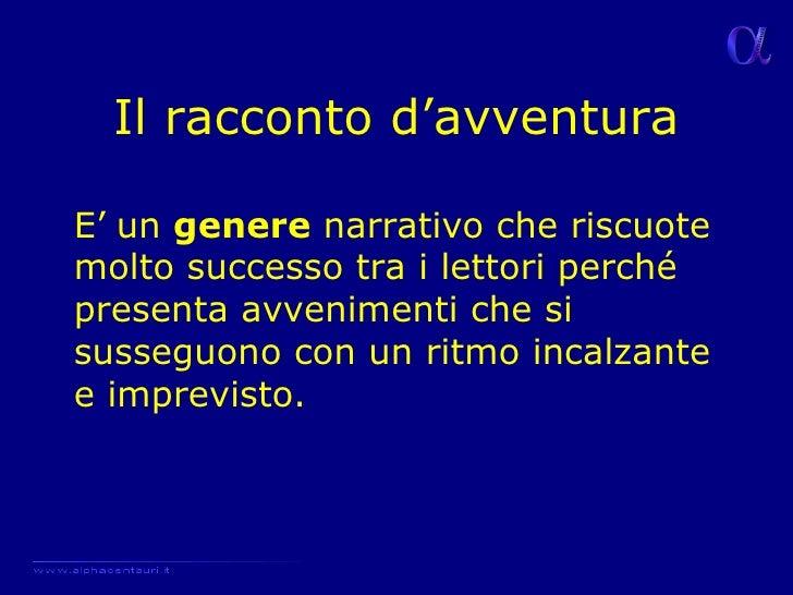 Il racconto d'avventura E'   un  genere  narrativo che riscuote molto successo tra i lettori perché presenta avvenimenti c...