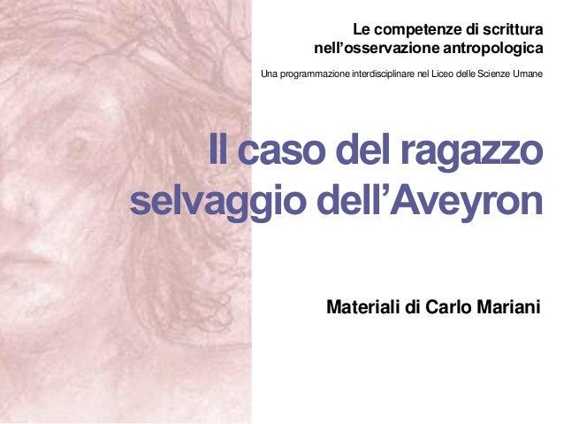 Il caso del ragazzo selvaggio dell'Aveyron Le competenze di scrittura nell'osservazione antropologica Una programmazione i...