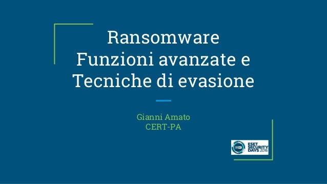 Ransomware Funzioni avanzate e Tecniche di evasione Gianni Amato CERT-PA