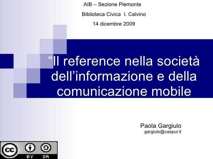 """"""" Il reference nella società dell'informazione e della comunicazione mobile Paola Gargiulo [email_address] AIB – Sezione P..."""