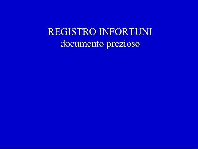 REGISTRO INFORTUNIREGISTRO INFORTUNI documento preziosodocumento prezioso